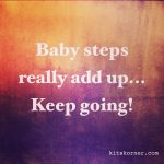 Baby steps really add up… Keep going!…