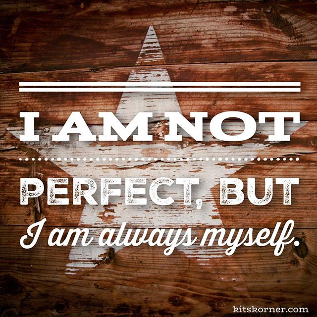 Monday Mantra : I am not perfect, but I am always me.