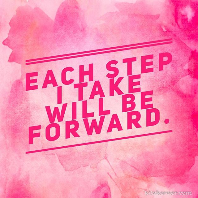 Monday Mantra : Each step I take will be forward