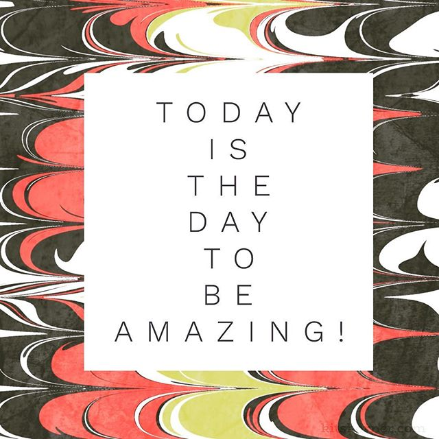 Monday Mantra Monday Mantra (on Tuesday because nobody is perfect!) : Today is the day to be amazing.