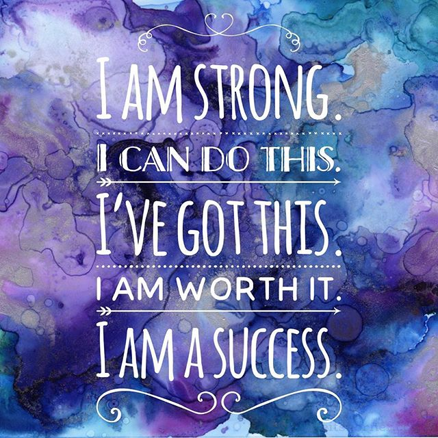 Monday Mantra : Iam strong. I can do this. I've got this. I am worth it. I am a success.