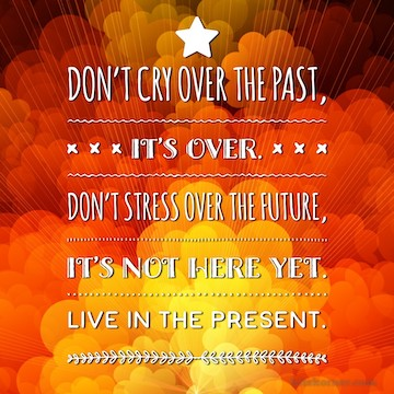 Monday Mantra : Don't cry over the past.