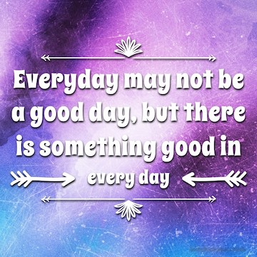 Monday Mantra : Everyday May not be a good day, but there