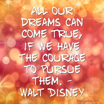 Monday Mantra : All our dreams can come true, if we have
