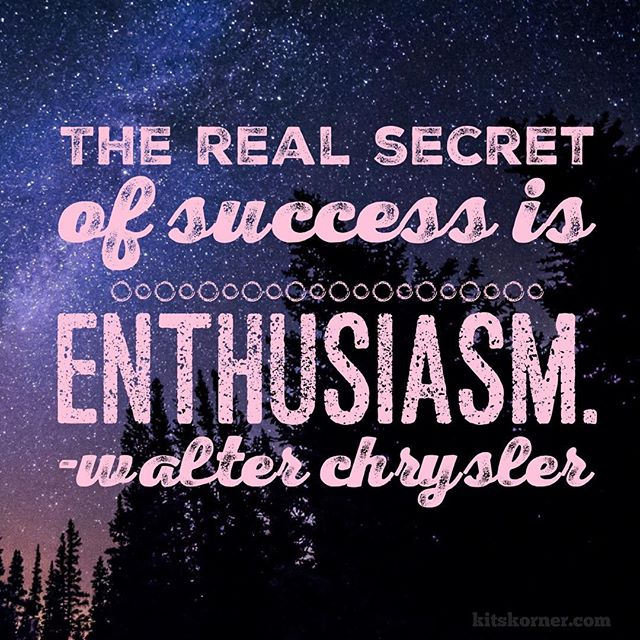 Monday Mantra : The real secret of success is enthusiasm. -Walter Chrysler
