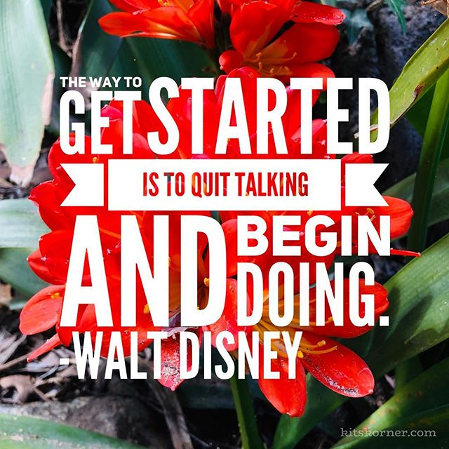 The way to get started is to quit talking and begin doing.