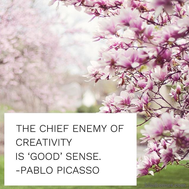 Monday Mantra : The chief enemy of creativity is 'good' sense. -Pablo
