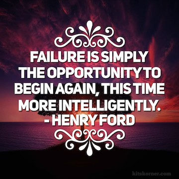 Monday Mantra : Failure is simply the opportunity o begin again, this