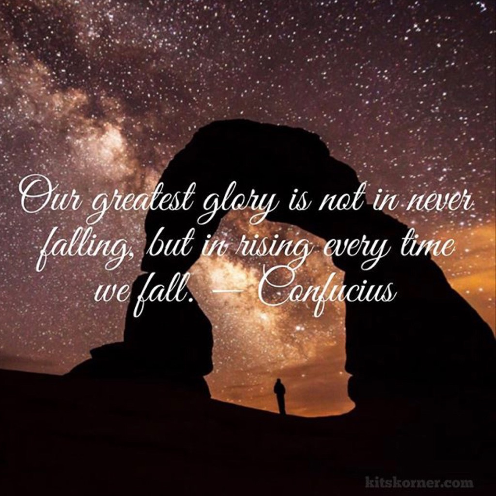 Monday Mantra : Our greatest glory is not in never falling, but