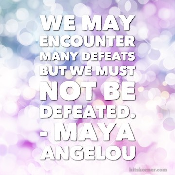 Monday Mantra : We may encounter many defeats but we must not