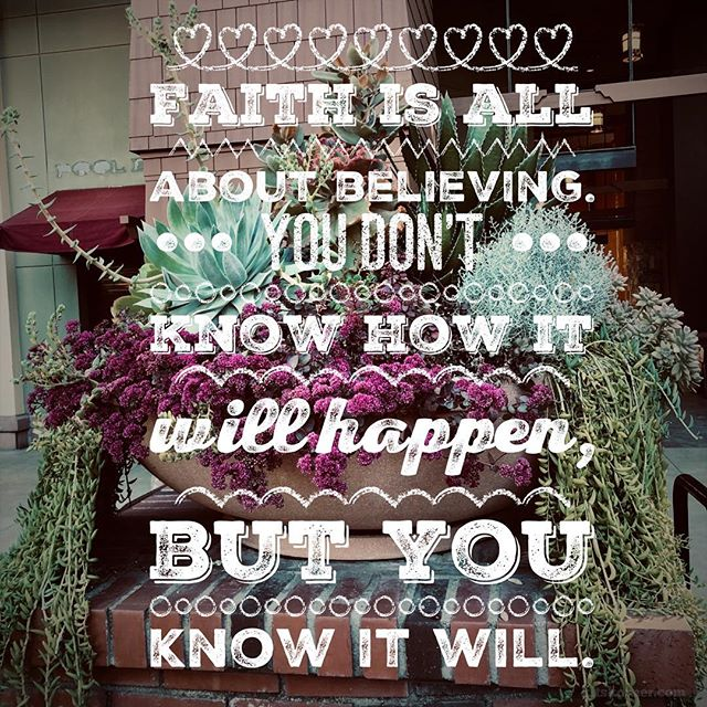Monday Mantra : Faith is all about believing. You don't know how