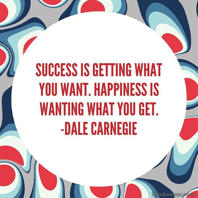 Monday Mantra : Success is getting what you want. Happiness is wanting